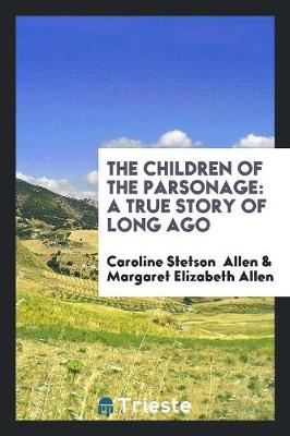 The Children of the Parsonage: A True Story of Long Ago book