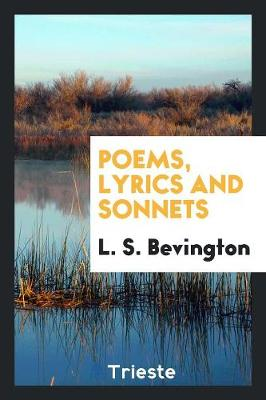 Poems, Lyrics and Sonnets by L S Bevington
