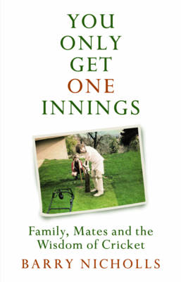 You Only Get One Innings by Barry Nicholls