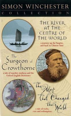 The The River at the Centre of the World: WITH The Map That Changed the World AND The Surgeon of Crowthorne by Simon Winchester