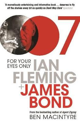 For Your Eyes Only: Ian Fleming and James Bond by Ben Macintyre