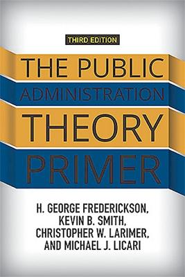 The Public Administration Theory Primer by H. George Frederickson