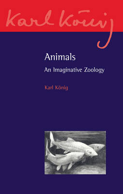 Animals: An Imaginative Zoology by Karl Konig