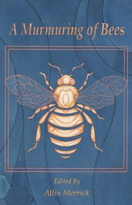 A Murmuring of Bees by Atlin Merrick