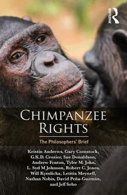 Chimpanzee Rights: The Philosophers' Brief by Kristin Andrews