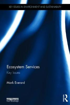 Ecosystem Services: Key Issues by Mark Everard
