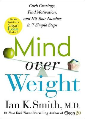 Mind over Weight: Curb Cravings, Find Motivation, and Hit Your Number in 7 Simple Steps by Ian K. Smith