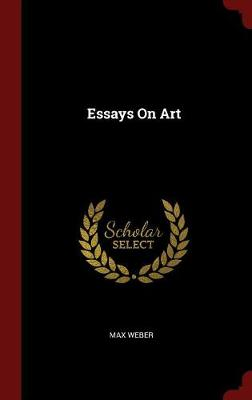 Essays on Art by Max Weber