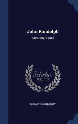 John Randolph: A Character Sketch by Richard Heath Dabney