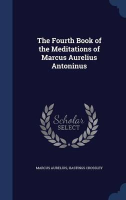 Fourth Book of the Meditations of Marcus Aurelius Antoninus by Marcus Aurelius