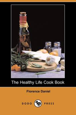 The Healthy Life Cook Book (Dodo Press) by Florence Daniel
