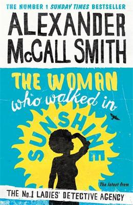 The The Woman Who Walked in Sunshine by Alexander McCall Smith