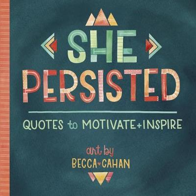 She Persisted: Quotes to Motivate and Inspire by Becca Cahan