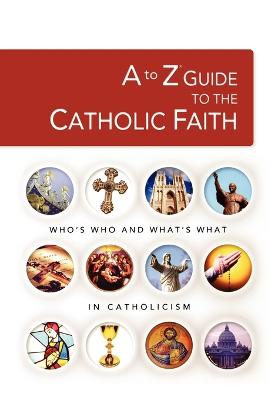 A to Z Guide to the Catholic Faith by
