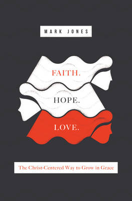 Faith. Hope. Love. by Mark Jones