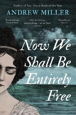 Now We Shall Be Entirely Free: The Waterstones Scottish Book of the Year 2019 by Andrew Miller