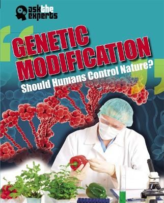 Ask the Experts: Genetic Modification: Should Humans Control Nature? by Leon Gray