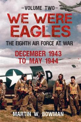 We Were Eagles Volume Two by Martin W. Bowman