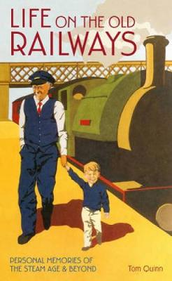 Life on the Old Railways by Tom Quinn