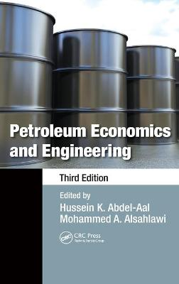 Petroleum Economics and Engineering by Hussein K. Abdel-Aal