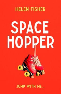 Space Hopper: the most recommended debut of 2021 by Helen Fisher
