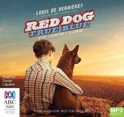 Red Dog: True Blue by Louis de Bernieres