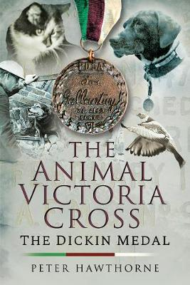 The Animal Victoria Cross: The Dickin Medal by Hawthorne, Peter