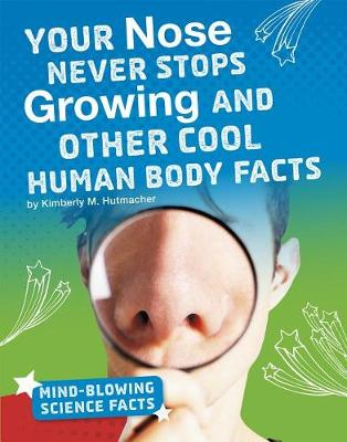 Your Nose Never Stops Growing and Other Cool Human Body Facts book