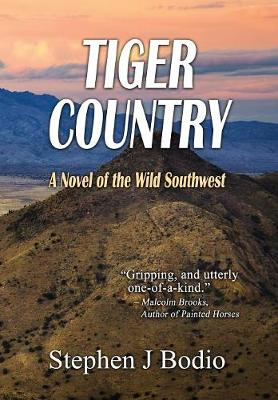 Tiger Country: A Novel of the Wild Southwest by Stephen J Bodio