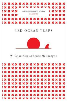 Red Ocean Traps (Harvard Business Review Classics) by W. Chan Kim