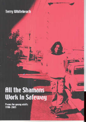 All the Shamans Live in Safeway by Terry Whitebeach