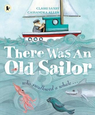 There Was an Old Sailor: who swallowed a whale ... by Claire Saxby