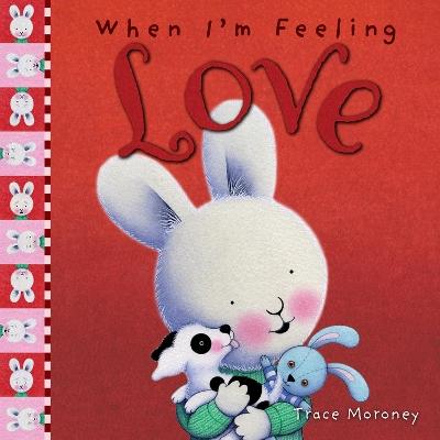 When I'm Feeling Love by Trace Moroney