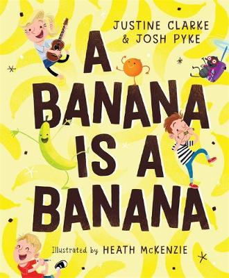 A Banana is a Banana by Justine Clarke