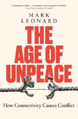 The Age of Unpeace: How Connectivity Causes Conflict book