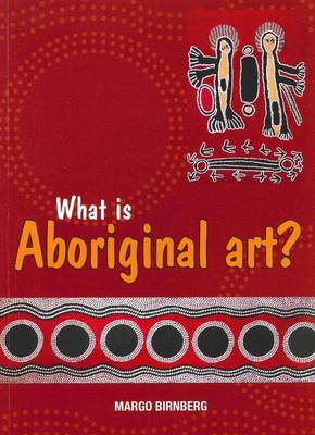 What is Aboriginal Art? by Margo Birnberg