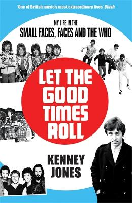 Let The Good Times Roll: My Life in Small Faces, Faces and The Who by Kenney Jones