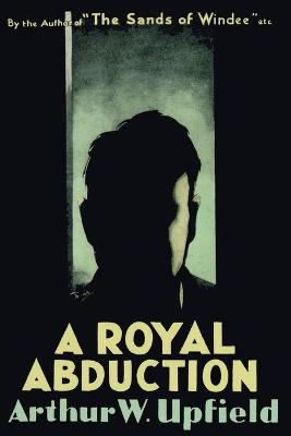 Royal Abduction by Arthur W. Upfield