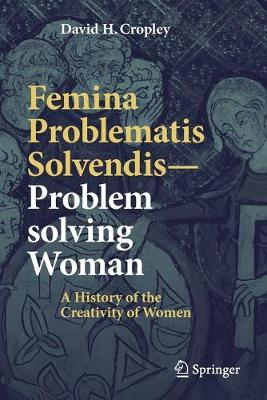 Femina Problematis Solvendis-Problem solving Woman: A History of the Creativity of Women by David H. Cropley