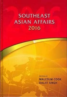 Southeast Asian Affairs 2016 by Daljit Singh