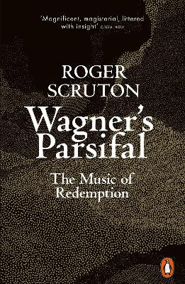 Wagner's Parsifal: The Music of Redemption by Roger Scruton