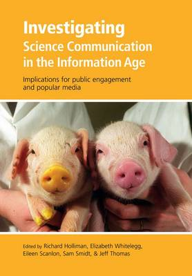 Investigating Science Communication in the Information Age by Richard Holliman