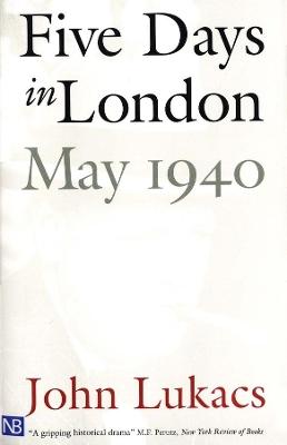 Five Days in London, May 1940 by John Lukacs