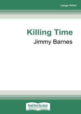 Killing Time: Short stories from the long road home by Jimmy Barnes