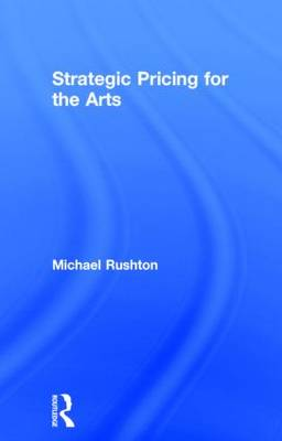 Strategic Pricing for the Arts by Michael Rushton
