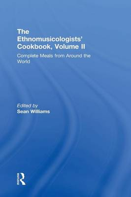 The Ethnomusicologists' Cookbook, Volume II: Complete Meals from Around the World by Sean Williams