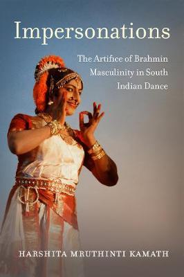 Impersonations: The Artifice of Brahmin Masculinity in South Indian Dance book