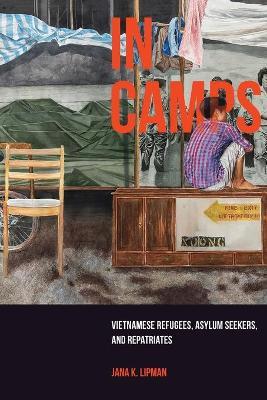 In Camps: Vietnamese Refugees, Asylum Seekers, and Repatriates book