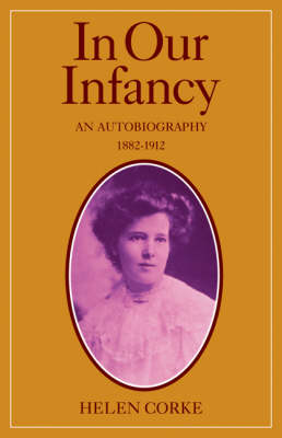 In Our Infancy, Part 1, 1882-1912 In Our Infancy, Part 1, 1882-1912 Pt. 1 by Helen Corke