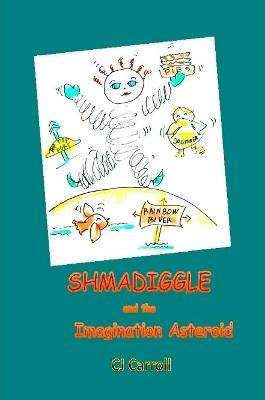 Shmadiggle and the Imagination Asteroid by Claudia Carroll